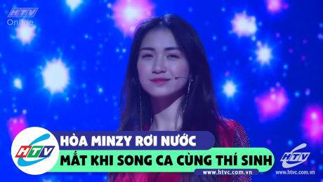"""Hòa Minzy """"gớt nước mắt"""" khi song ca với thí sinh"""